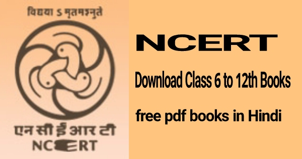 Download NCERT Class 6 to 12 Old/New Pdf Books in Hindi